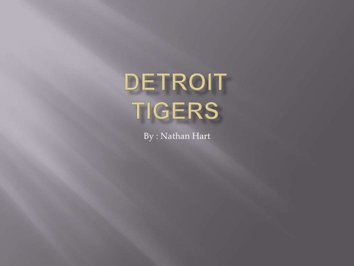 Detroittigers<br />By : Nathan Hart<br />