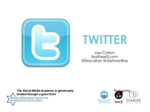 TWITTER Lisa Colton lisa@see3.com @lisacolton @darimonline  The Social Media Academy is generously funded through a grant ...