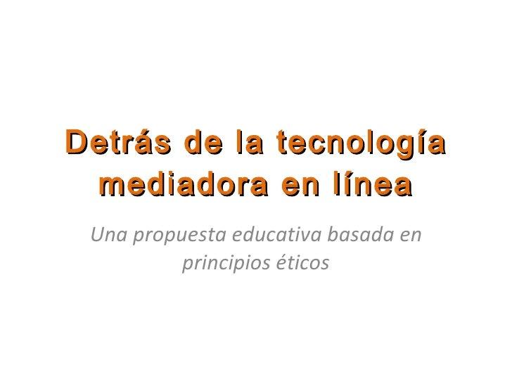 Detrás de la tecnología mediadora en línea Una propuesta educativa basada en principios éticos