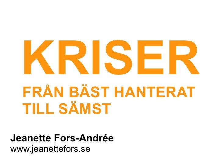 KRISER  FRÅN BÄST HANTERAT  TILL SÄMSTJeanette Fors-Andréewww.jeanettefors.se
