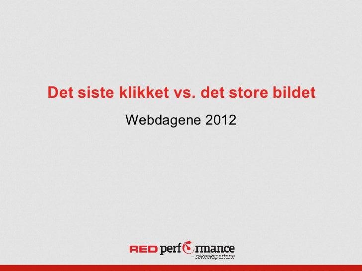 Det siste klikket vs. det store bildet           Webdagene 2012