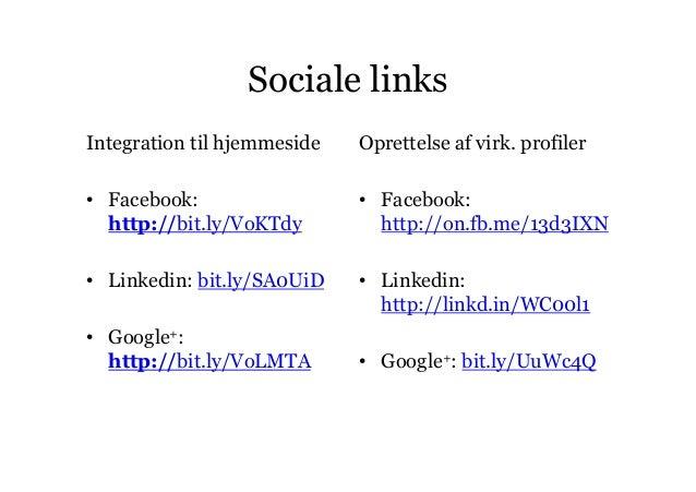 Sociale linksIntegration til hjemmeside   Oprettelse af virk. profiler• Facebook:                  • Facebook:  http://bit...