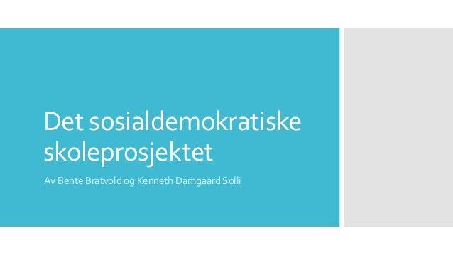 Det sosialdemokratiske skoleprosjektet Av Bente Bratvold og Kenneth Damgaard Solli