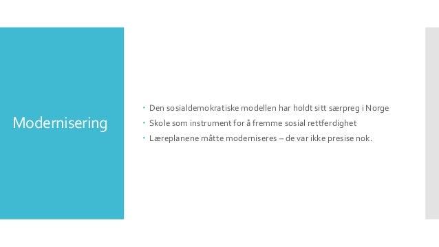 Modernisering  Den sosialdemokratiske modellen har holdt sitt særpreg i Norge  Skole som instrument for å fremme sosial ...