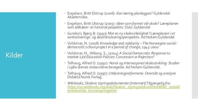 Kilder  Engelsen, Britt Elstrup (2006): Kan læring planlegges? Gyldendal Akademiske.  Engelsen, Britt Ulstrup (2003): Id...