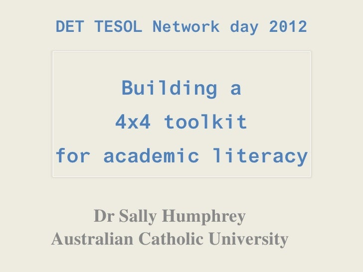 DET TESOL Network day 2012        Building a        4x4 toolkitfor academic literacy     Dr Sally HumphreyAustralian Catho...