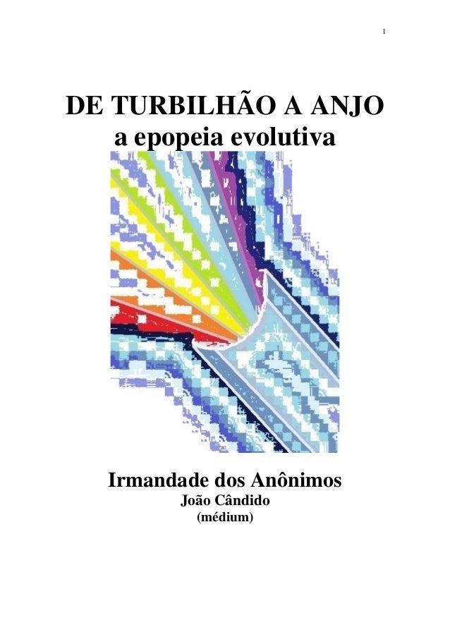 1  DE TURBILHÃO A ANJO  a epopeia evolutiva  Irmandade dos Anônimos  João Cândido  (médium)