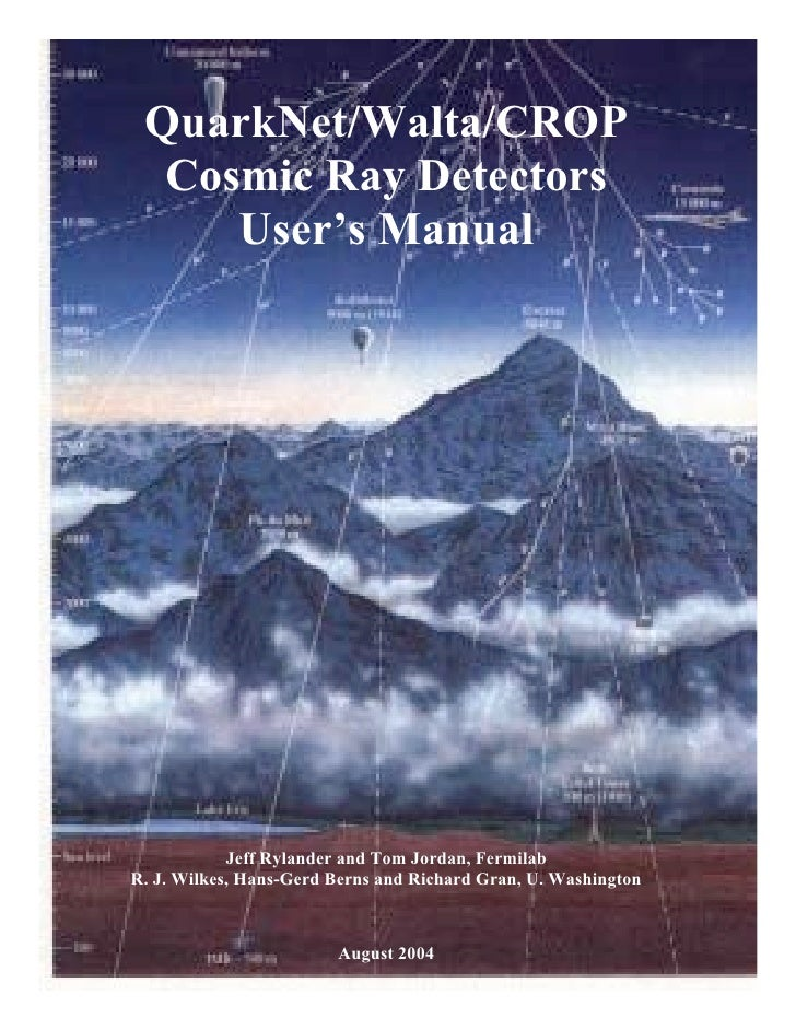QuarkNet/Walta/CROP   Cosmic Ray Detectors      User's Manual                 Jeff Rylander and Tom Jordan, Fermilab R. J....