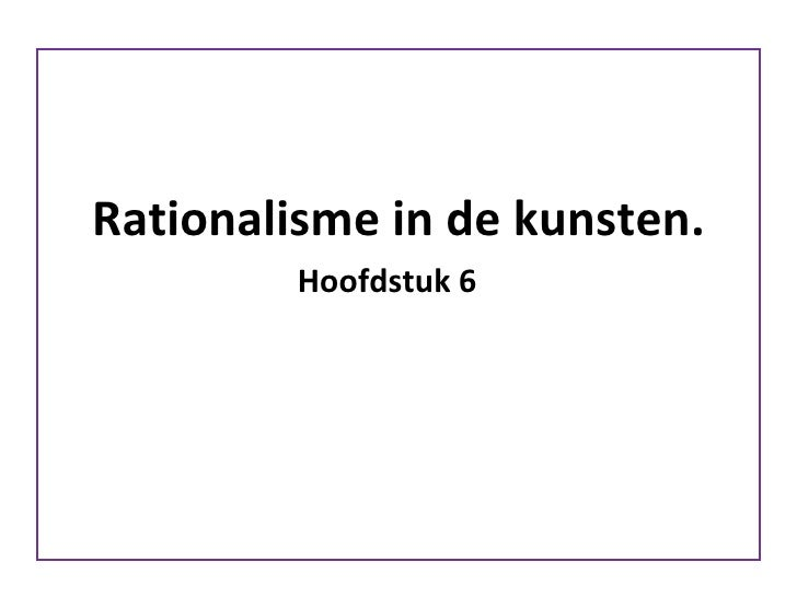 Rationalisme in de kunsten. Hoofdstuk 6