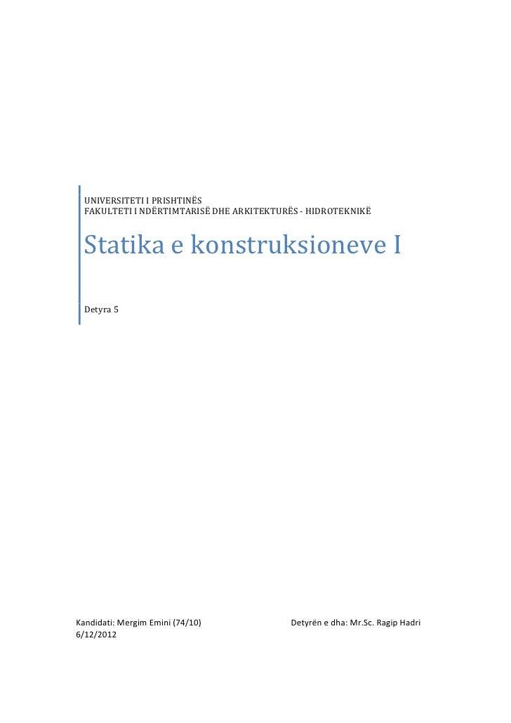 UNIVERSITETI I PRISHTINËS  FAKULTETI I NDËRTIMTARISË DHE ARKITEKTURËS - HIDROTEKNIKË  Statika e konstruksioneve I  Detyra ...