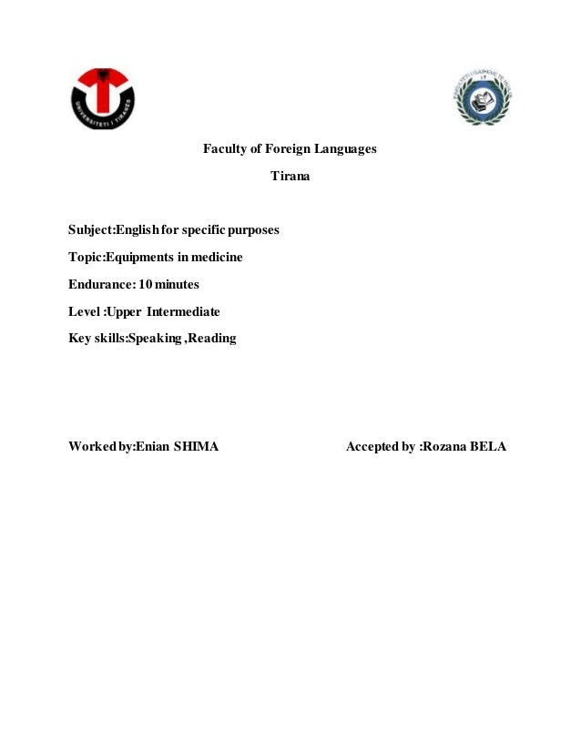 Faculty of Foreign Languages Tirana Subject:English for specific purposes Topic:Equipments in medicine Endurance: 10 minut...