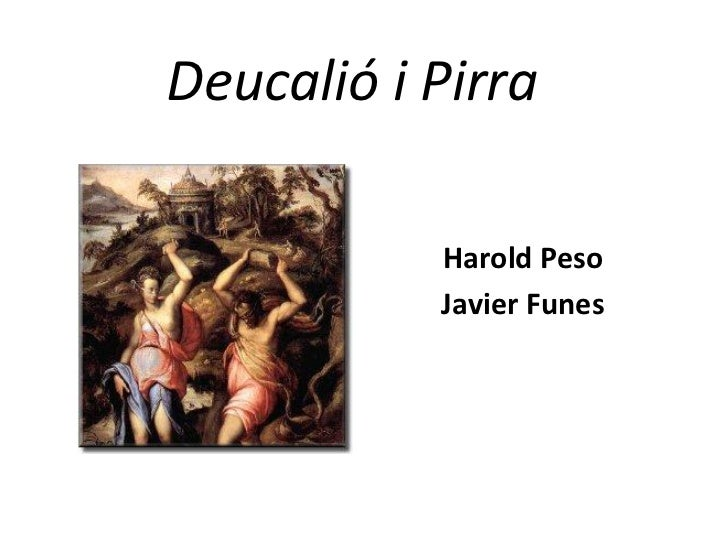 Deucalió i Pirra           Harold Peso           Javier Funes