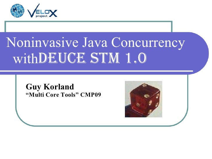 "Noninvasive Java Concurrency with  Deuce STM 1.0   Guy Korland  "" Multi Core Tools""   CMP09"