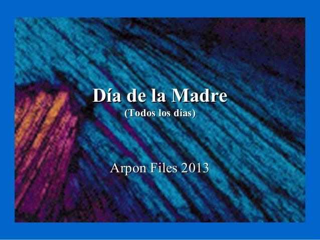Día de la MadreDía de la Madre(Todos los días)(Todos los días)Arpon Files 2013Arpon Files 2013