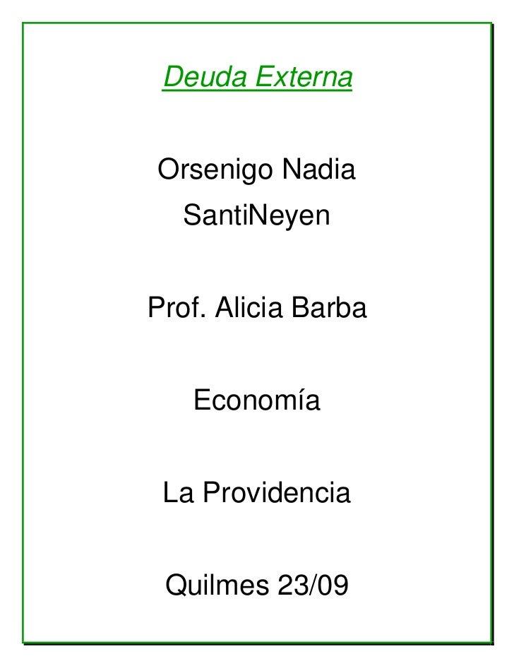 Deuda ExternaOrsenigo Nadia  SantiNeyenProf. Alicia Barba   Economía La Providencia Quilmes 23/09