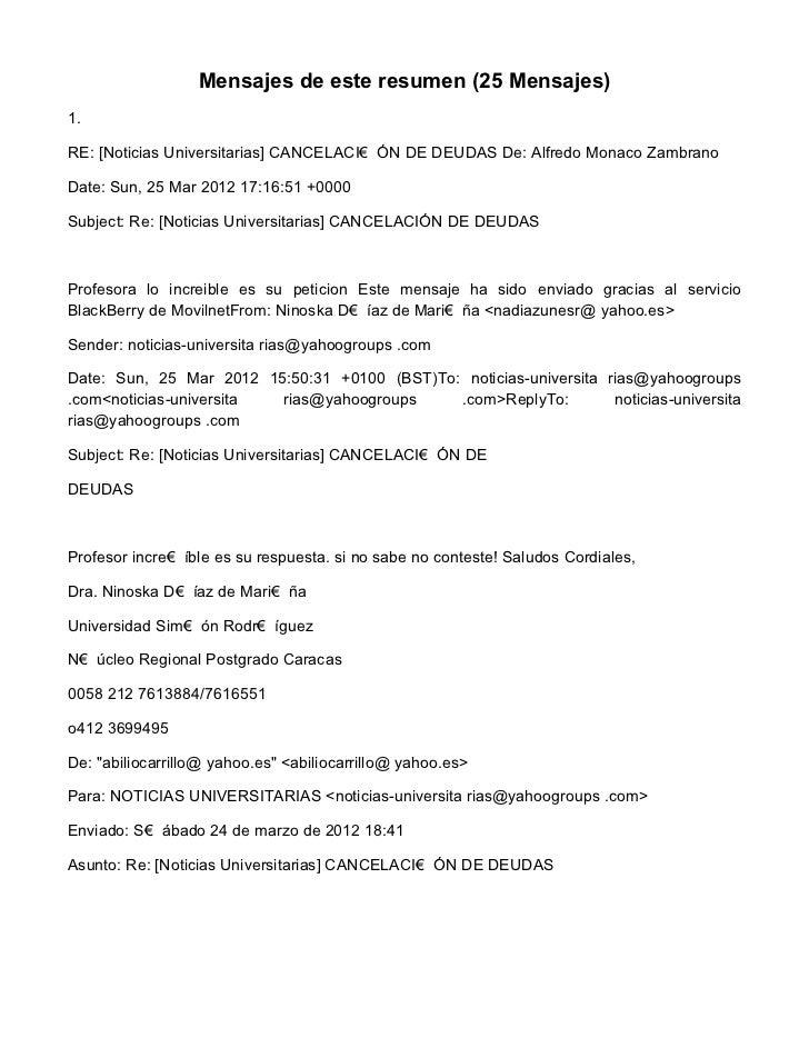 Mensajes de este resumen (25 Mensajes)1.RE: [Noticias Universitarias] CANCELACI€ ÓN DE DEUDAS De: Alfredo Monaco ZambranoD...