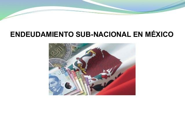 ENDEUDAMIENTO SUB-NACIONAL EN MÉXICO