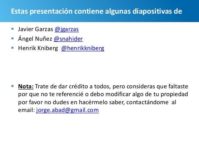 104 Estas presentación contiene algunas diapositivas de  Javier Garzas @jgarzas  Ángel Nuñez @snahider  Henrik Kniberg ...