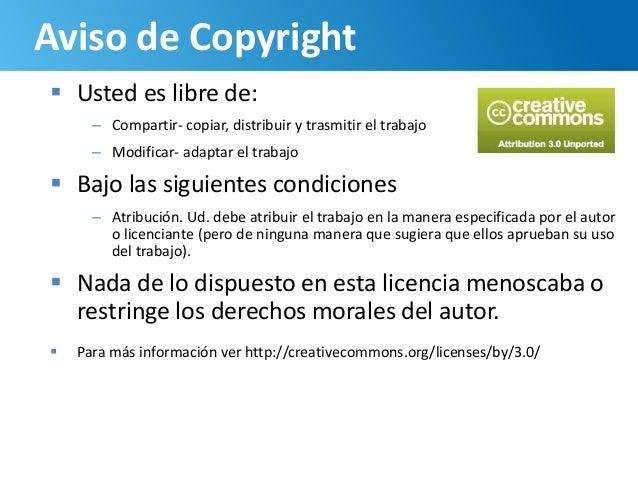 105 Aviso de Copyright  Usted es libre de: – Compartir- copiar, distribuir y trasmitir el trabajo – Modificar- adaptar el...