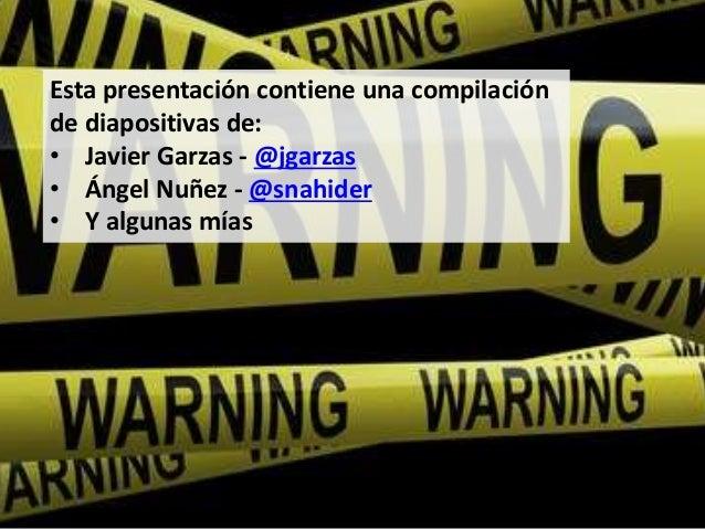 3 Esta presentación contiene una compilación de diapositivas de: • Javier Garzas - @jgarzas • Ángel Nuñez - @snahider • Y ...