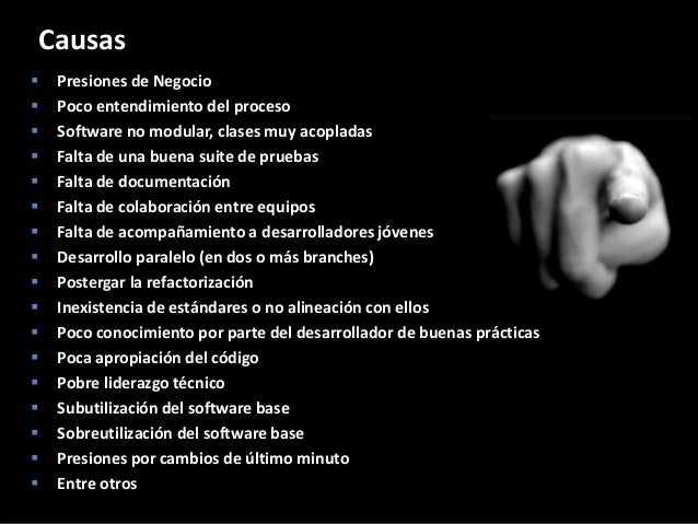 42 Causas  Presiones de Negocio  Poco entendimiento del proceso  Software no modular, clases muy acopladas  Falta de u...