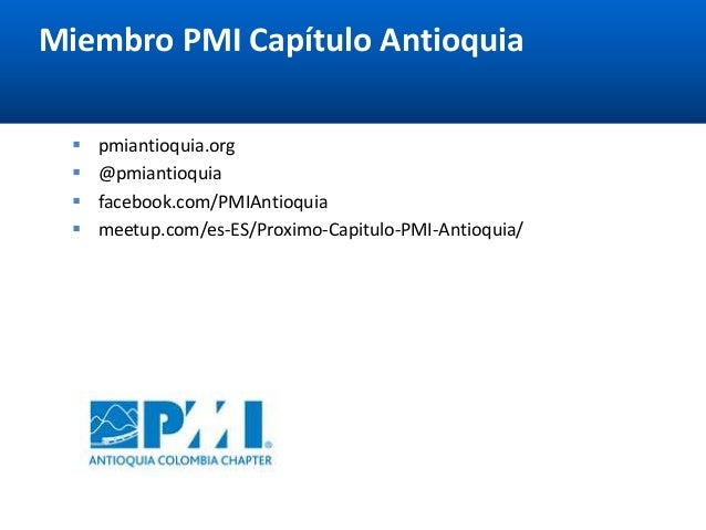 5 Miembro PMI Capítulo Antioquia  pmiantioquia.org  @pmiantioquia  facebook.com/PMIAntioquia  meetup.com/es-ES/Proximo...