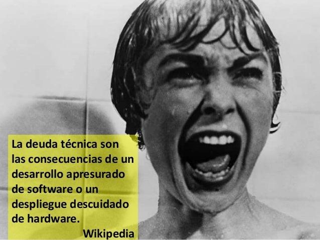 9 La deuda técnica son las consecuencias de un desarrollo apresurado de software o un despliegue descuidado de hardware. W...