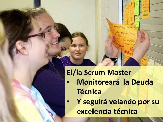 90 El/la Scrum Master • Monitoreará la Deuda Técnica • Y seguirá velando por su excelencia técnica