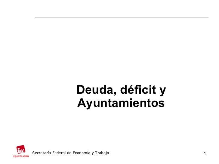 Deuda, déficit y Ayuntamientos Secretaría Federal de Economía y Trabajo