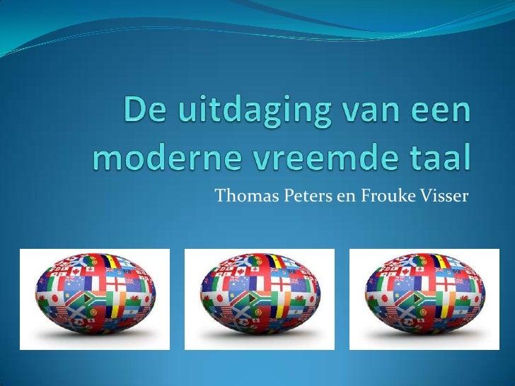 De uitdaging van een moderne vreemde taal<br />Thomas Peters en Frouke Visser<br />