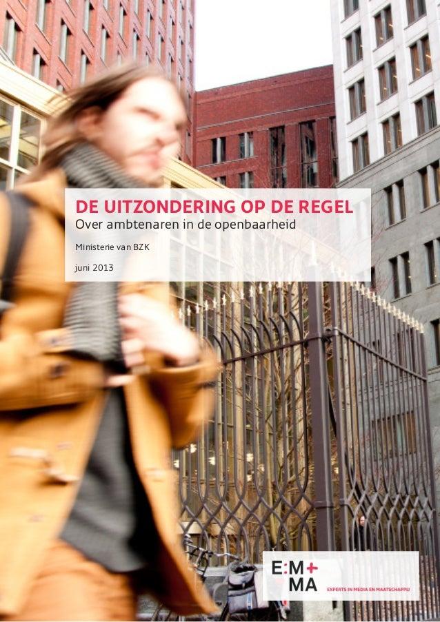DE UITZONDERING OP DE REGEL Over ambtenaren in de openbaarheid Ministerie van BZK juni 2013