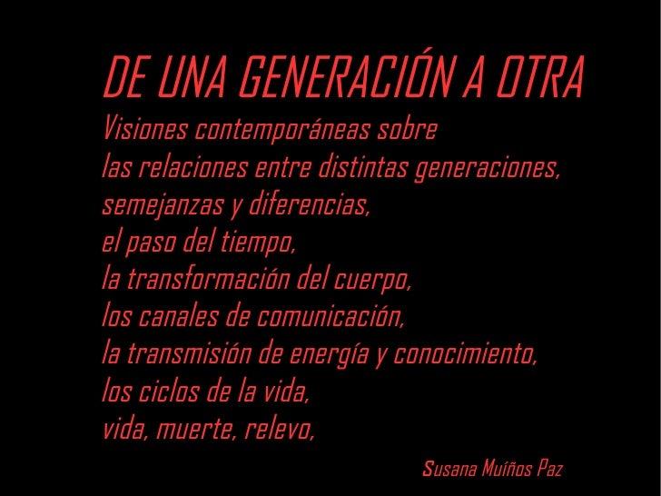 DE UNA GENERACIÓN A OTRA Visiones contemporáneas sobre  las relaciones entre distintas generaciones,  semejanzas y diferen...
