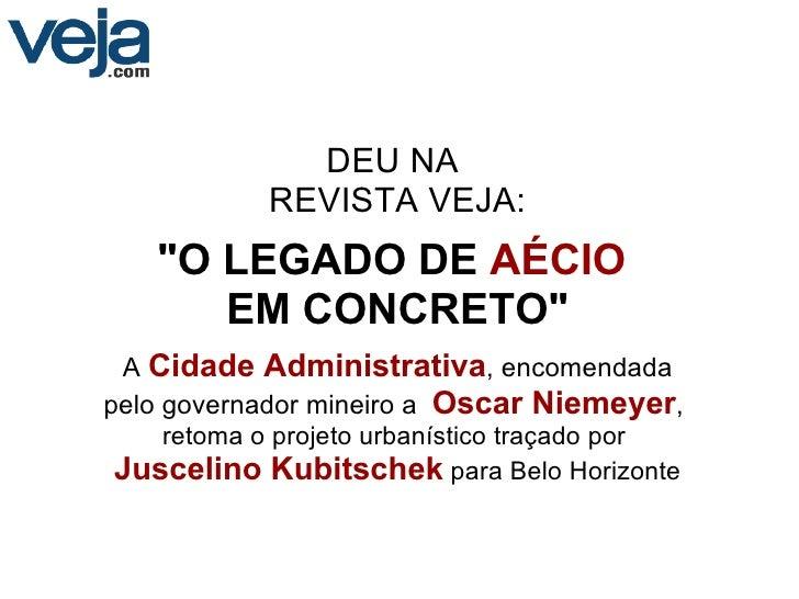 """DEU NA REVISTA VEJA: """"O LEGADO DE   AÉCIO  EM CONCRETO"""" A  Cidade Administrativa , encomendada pelo governador..."""