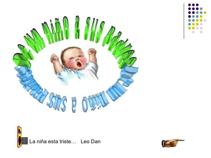 De un niño a sus padres De un niño a sus padres La niña esta triste…  Leo Dan