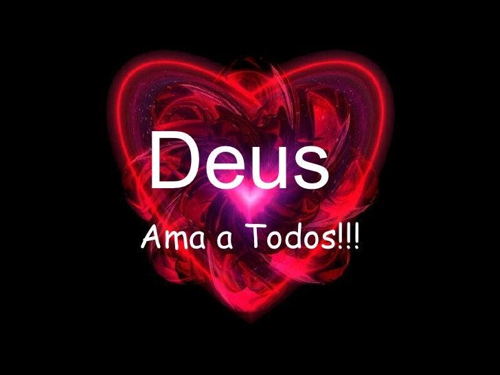 Deus  Ama a Todos!!!