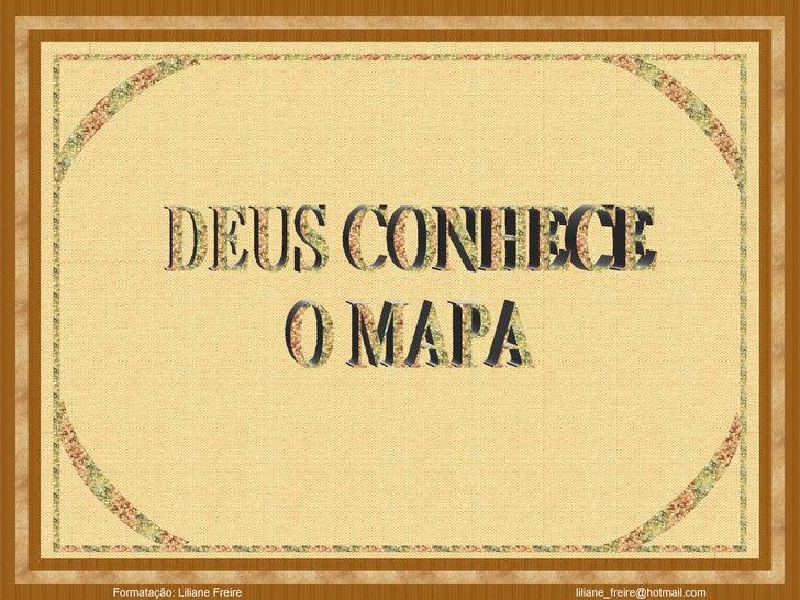 DEUS CONHECE  O MAPA