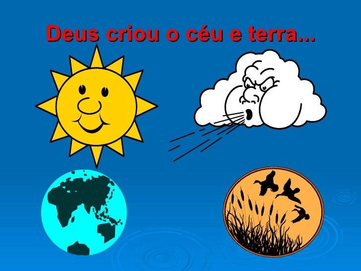 Deus criou o céu e terra...