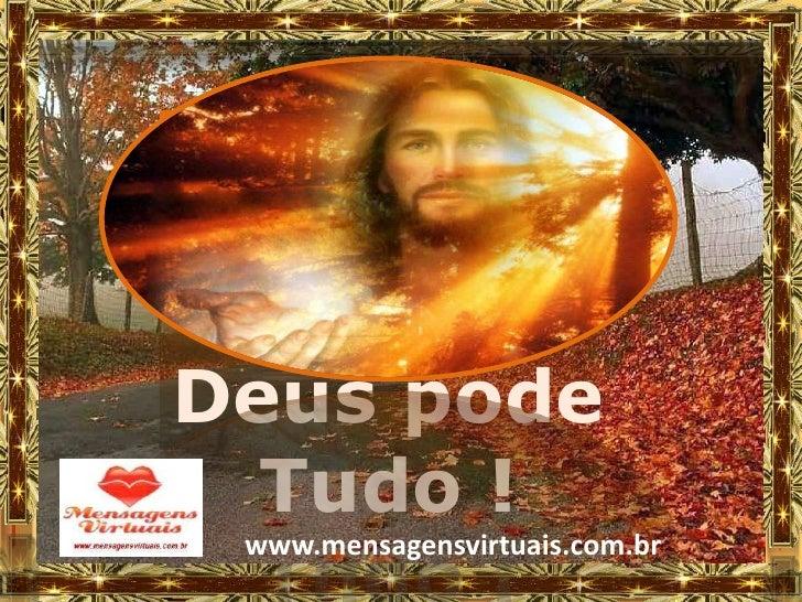 Deus pode  Tudo ! www.mensagensvirtuais.com.br