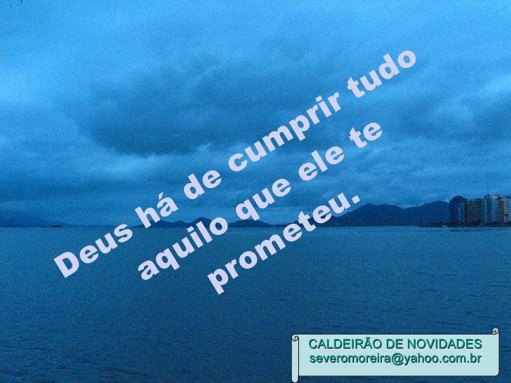 CALDEIRÃO DE NOVIDADES [email_address] Deus há de cumprir tudo aquilo que ele te prometeu.