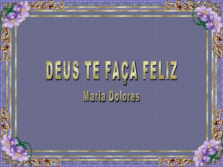 DEUS TE FAÇA FELIZ Maria Dolores