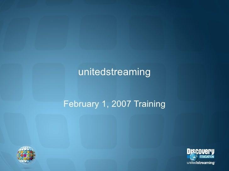 unitedstreaming February 1, 2007 Training