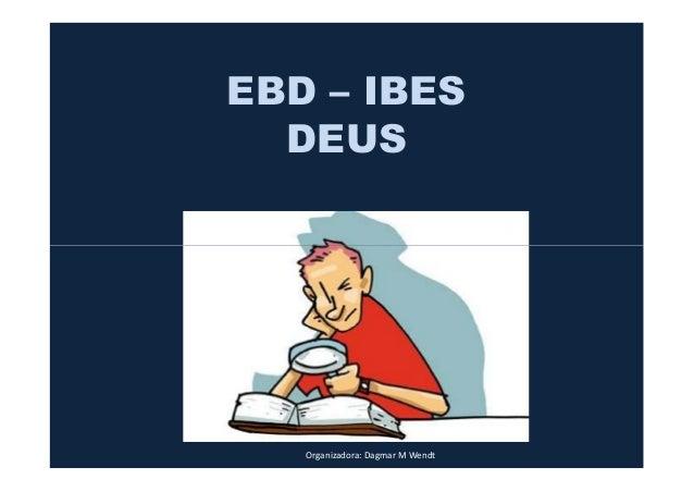 EBD – IBESDEUSOrganizadora: Dagmar M Wendt
