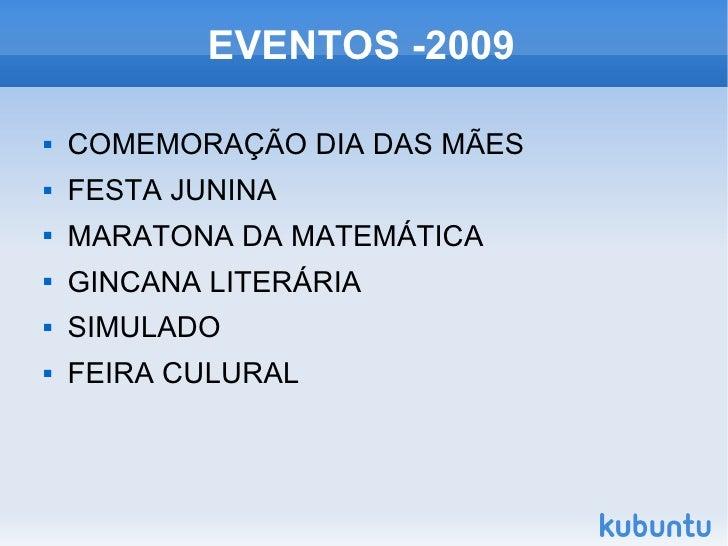 EVENTOS -2009 <ul><li>COMEMORAÇÃO DIA DAS MÃES </li></ul><ul><li>FESTA JUNINA </li></ul><ul><li>MARATONA DA MATEMÁTICA </l...
