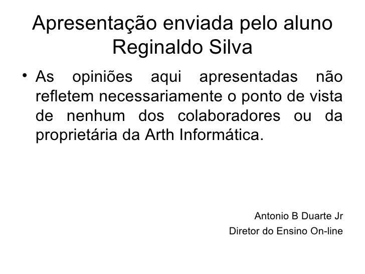 Apresentação enviada pelo aluno Reginaldo Silva <ul><li>As opiniões aqui apresentadas não refletem necessariamente o ponto...