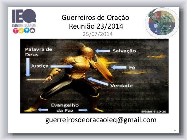 25/07/2014 1 guerreirosdeoracaoieq@gmail.com Guerreiros de Oração Reunião 23/2014