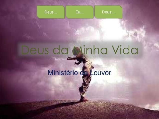 Deus... Eu... Deus... Deus da Minha Vida Ministério de Louvor