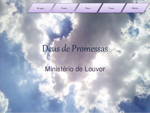 Sei que... Posso... Deus... Posso... Minha... Deus de Promessas Ministério de Louvor
