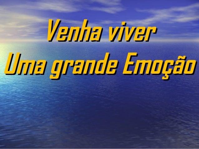 Venha viverVenha viver Uma grande EmoçãoUma grande Emoção