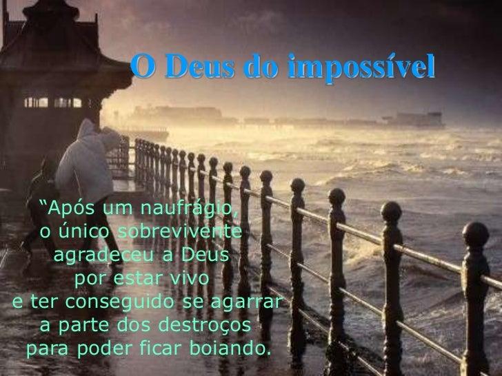 """O Deus do impossível<br />     """"Após um naufrágio, <br />     o único sobrevivente <br />       agradeceu a Deus <br />   ..."""