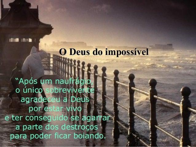 """O Deus do impossível """"Após um naufrágio, o único sobrevivente agradeceu a Deus por estar vivo e ter conseguido se agarrar ..."""